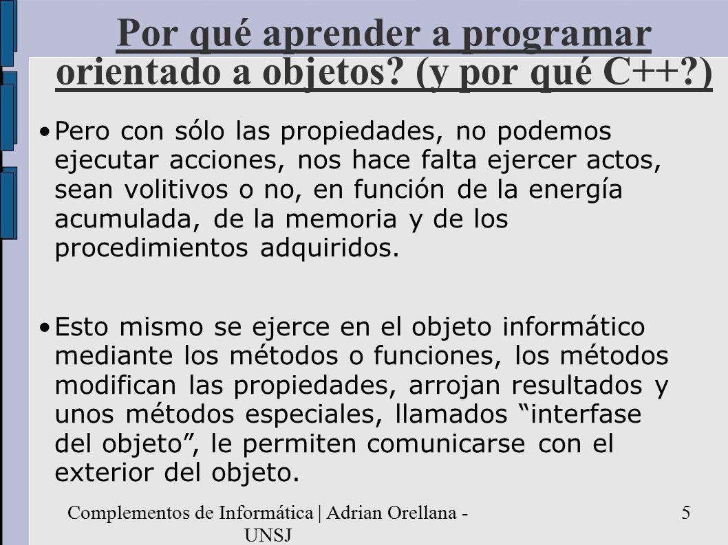 Complementos de Informática | Adrian Orellana - UNSJ 5 Por qué aprender a programar orientado a objetos.