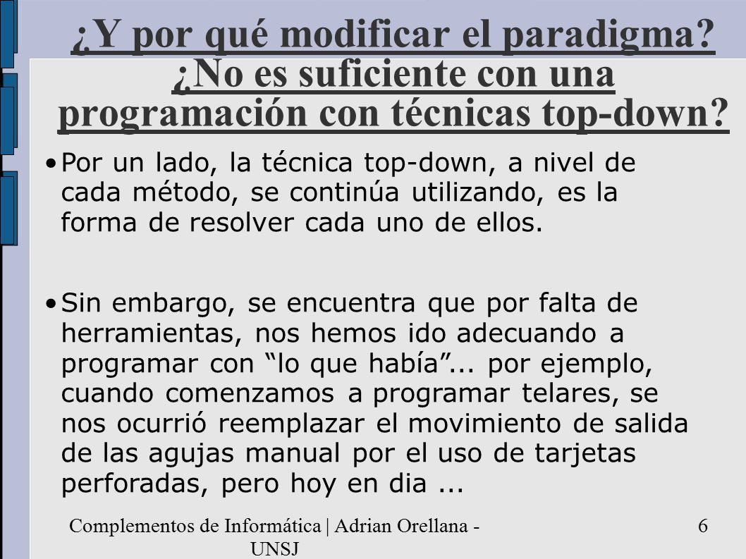 Complementos de Informática | Adrian Orellana - UNSJ 6 ¿Y por qué modificar el paradigma.