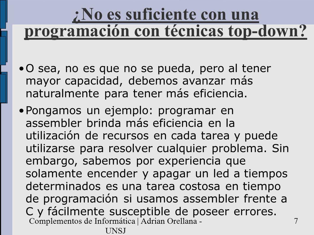 Complementos de Informática | Adrian Orellana - UNSJ 7 ¿No es suficiente con una programación con técnicas top-down.