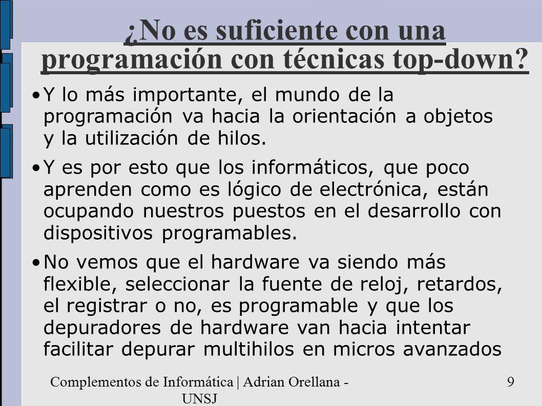 Complementos de Informática | Adrian Orellana - UNSJ 9 ¿No es suficiente con una programación con técnicas top-down.
