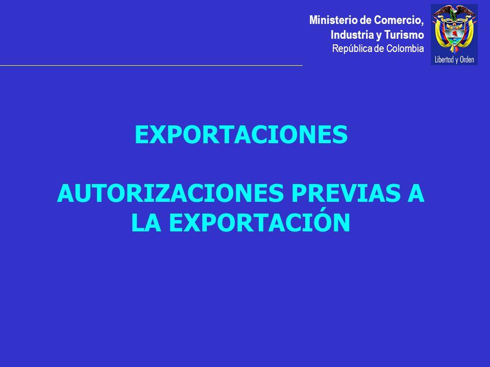 Ministerio de Comercio, Industria y Turismo República de Colombia EXPORTACIONES AUTORIZACIONES PREVIAS A LA EXPORTACIÓN