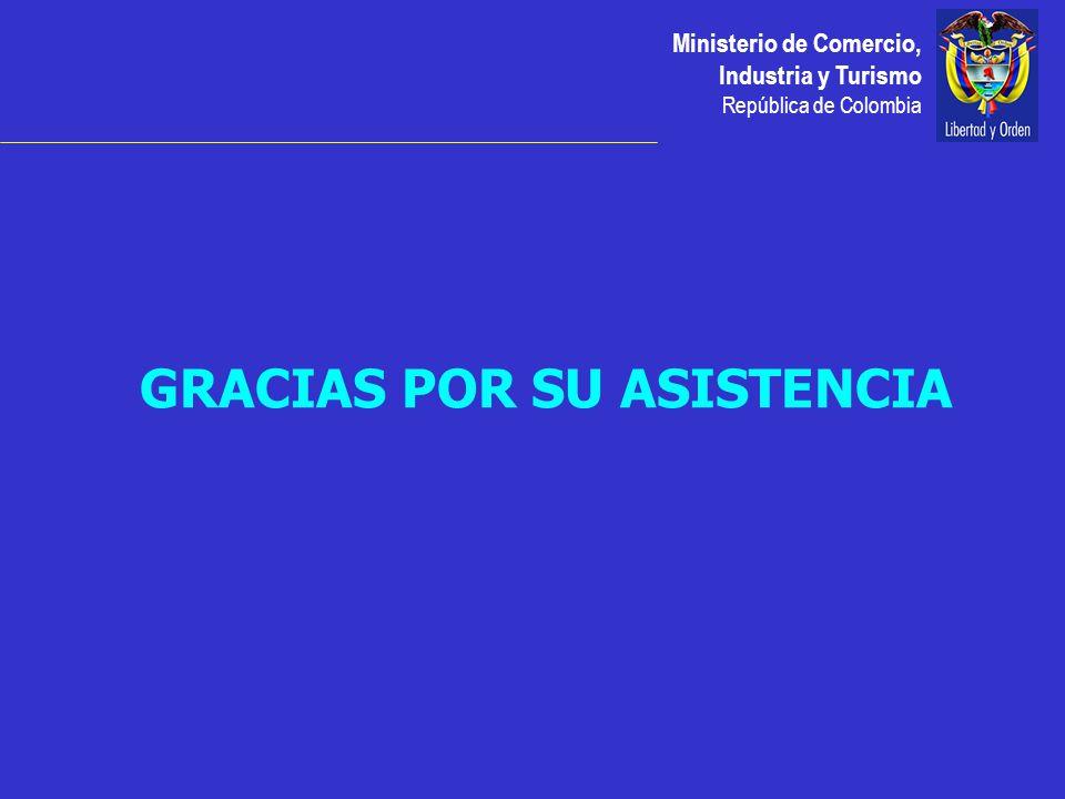Ministerio de Comercio, Industria y Turismo República de Colombia GRACIAS POR SU ASISTENCIA