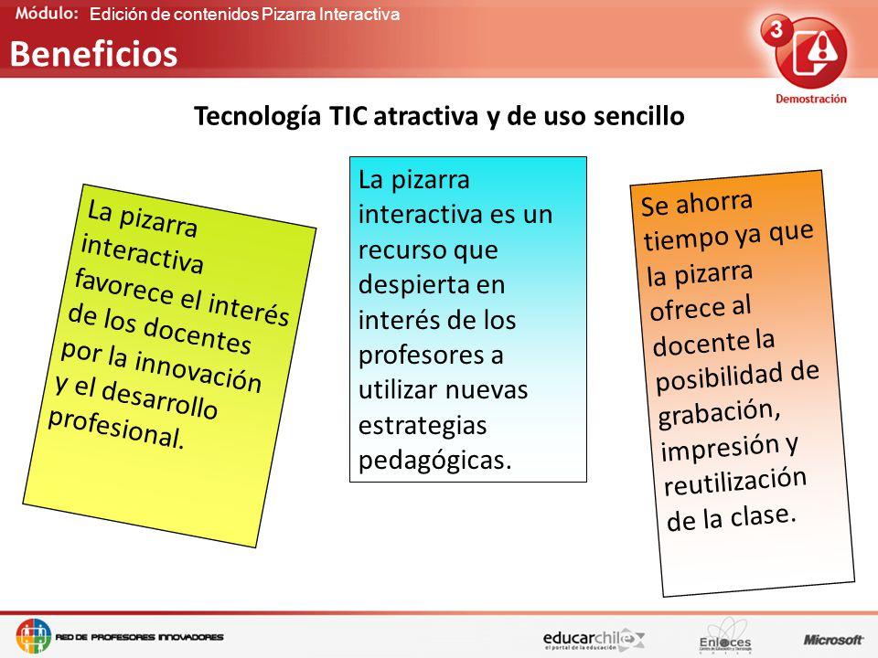 Edición de contenidos Pizarra Interactiva Tecnología TIC atractiva y de uso sencillo Beneficios La pizarra interactiva es un recurso que despierta en interés de los profesores a utilizar nuevas estrategias pedagógicas.