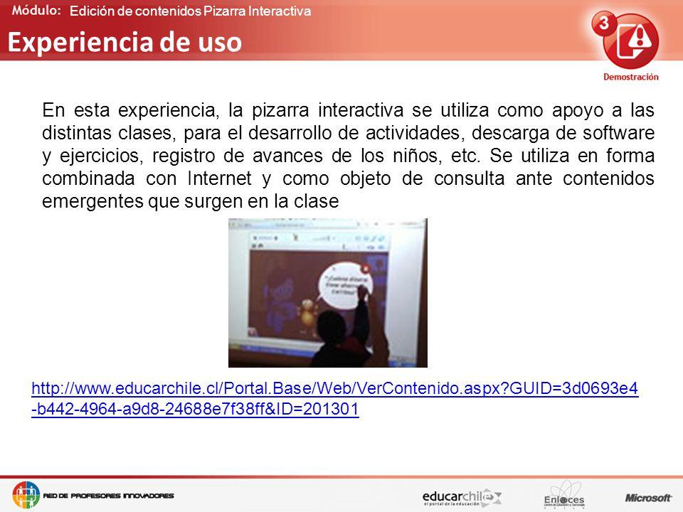 Edición de contenidos Pizarra Interactiva Experiencia de uso En esta experiencia, la pizarra interactiva se utiliza como apoyo a las distintas clases, para el desarrollo de actividades, descarga de software y ejercicios, registro de avances de los niños, etc.
