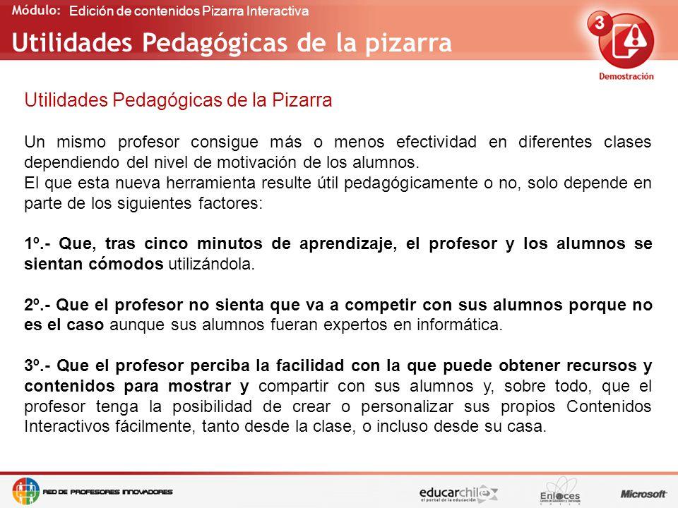 Edición de contenidos Pizarra Interactiva Utilidades Pedagógicas de la Pizarra Un mismo profesor consigue más o menos efectividad en diferentes clases dependiendo del nivel de motivación de los alumnos.