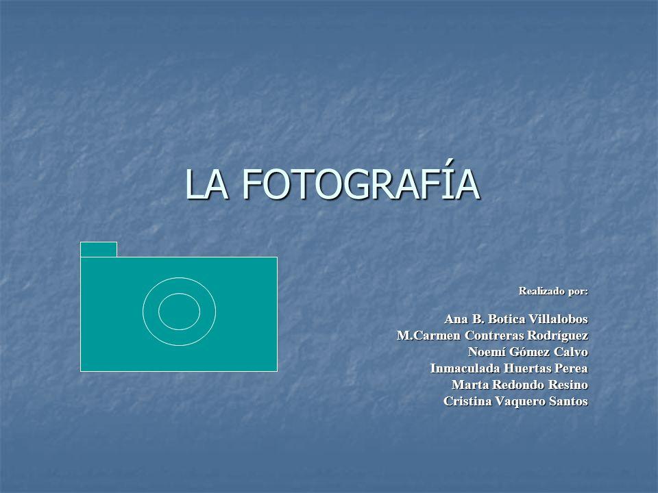 LA FOTOGRAFÍA Realizado por: Ana B.