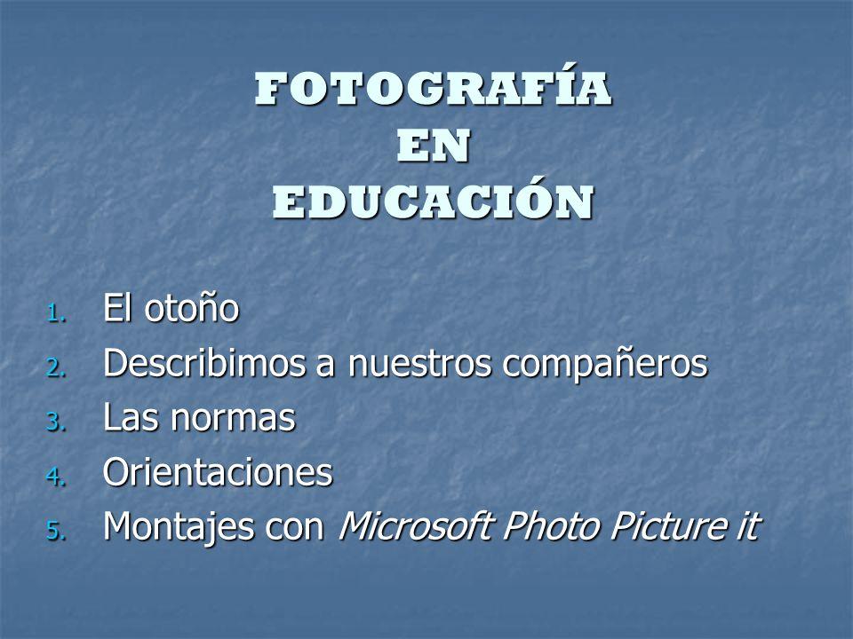 FOTOGRAFÍA EN EDUCACIÓN 1. El otoño 2. Describimos a nuestros compañeros 3.