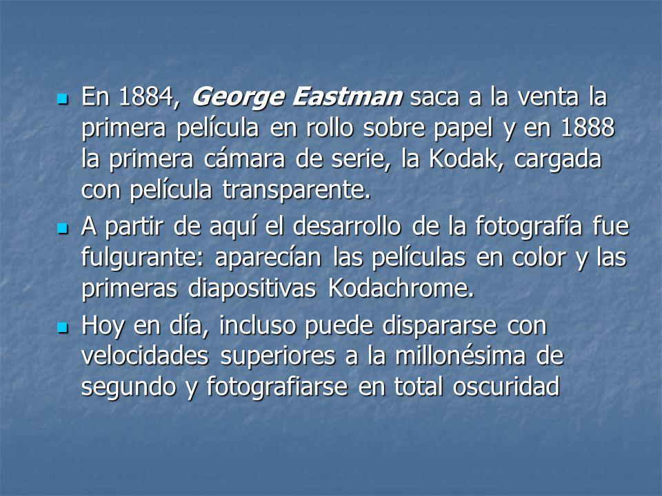 En 1884, George Eastman saca a la venta la primera película en rollo sobre papel y en 1888 la primera cámara de serie, la Kodak, cargada con película transparente.
