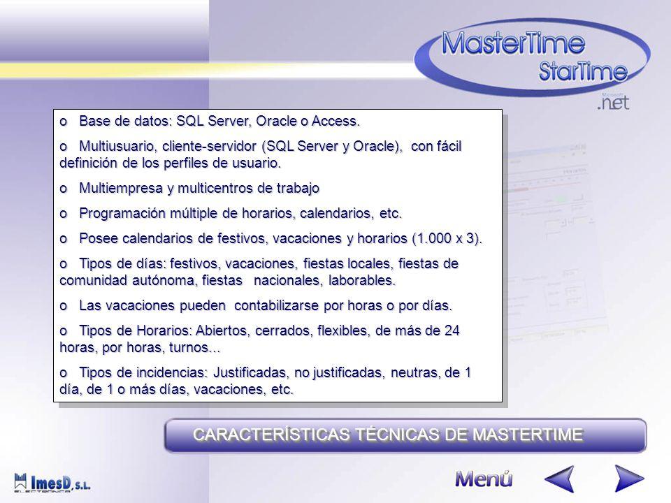 CARACTERÍSTICAS TÉCNICAS DE MASTERTIME oBase de datos: SQL Server, Oracle o Access.