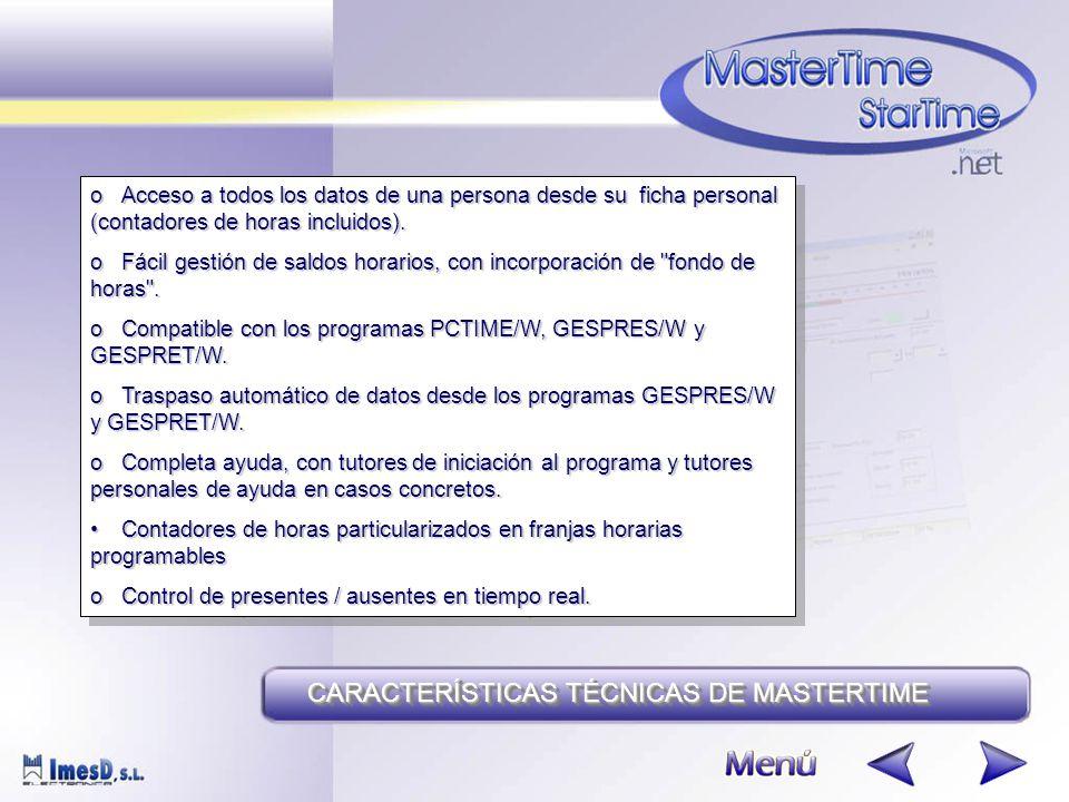 CARACTERÍSTICAS TÉCNICAS DE MASTERTIME oAcceso a todos los datos de una persona desde su ficha personal (contadores de horas incluidos).