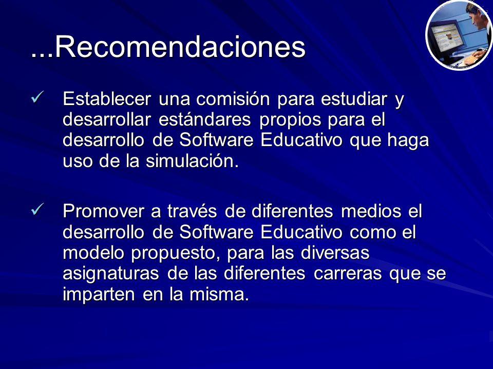 ...Recomendaciones Establecer una comisión para estudiar y desarrollar estándares propios para el desarrollo de Software Educativo que haga uso de la simulación.