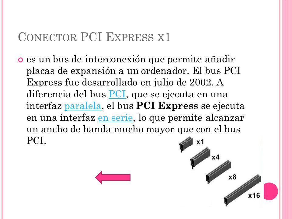 C ONECTOR PCI E XPRESS X 1 es un bus de interconexión que permite añadir placas de expansión a un ordenador.