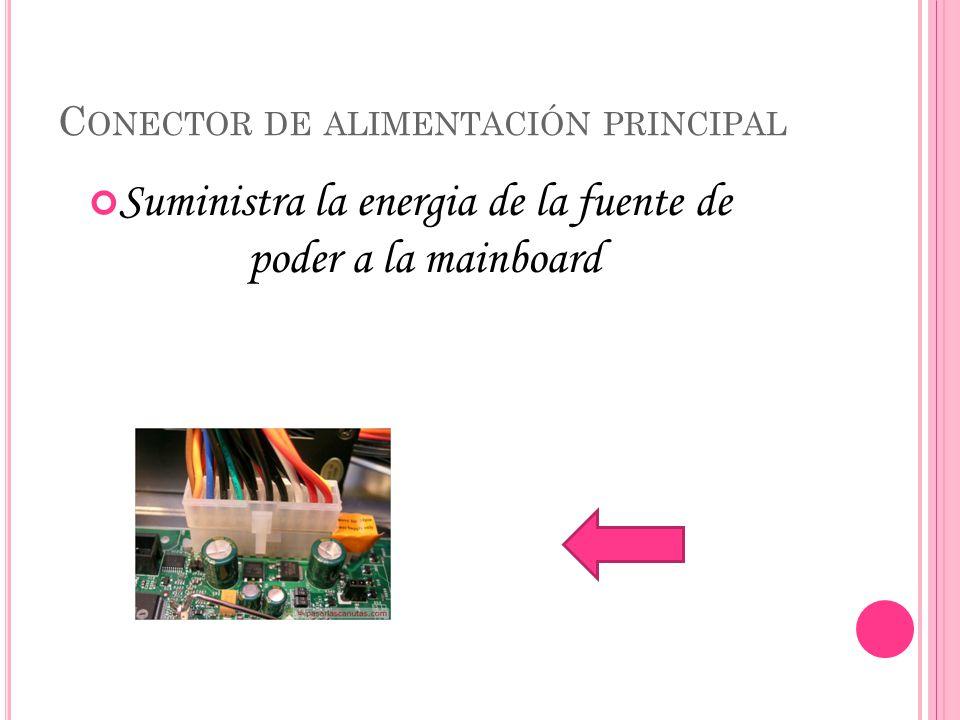 C ONECTOR DE ALIMENTACIÓN PRINCIPAL Suministra la energia de la fuente de poder a la mainboard