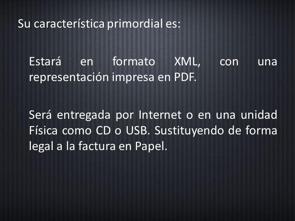 Su característica primordial es: Estará en formato XML, con una representación impresa en PDF.