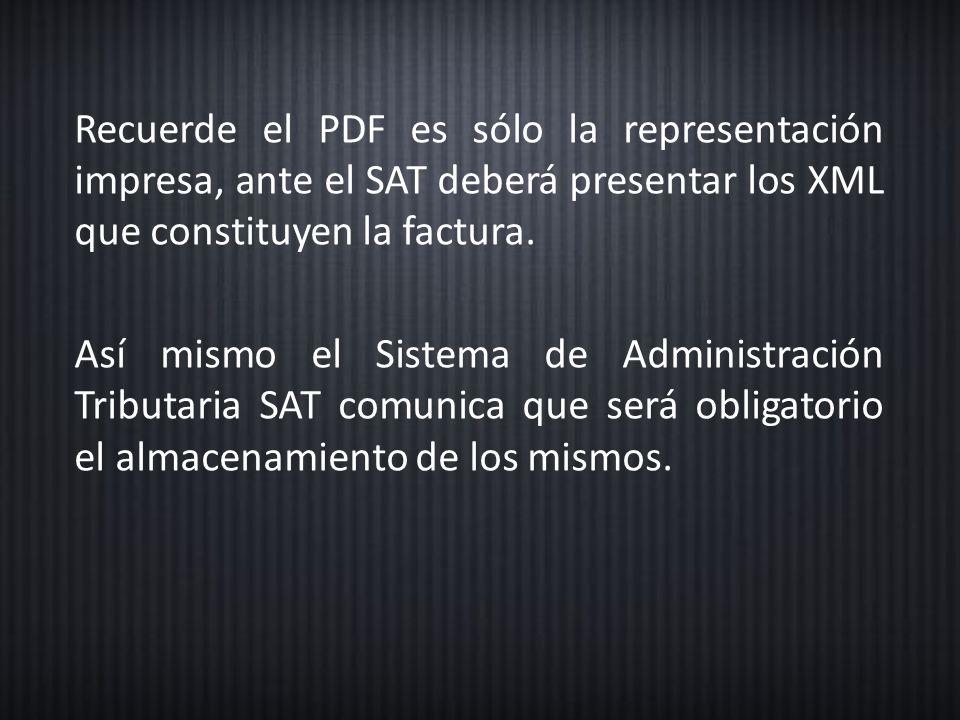 Recuerde el PDF es sólo la representación impresa, ante el SAT deberá presentar los XML que constituyen la factura.