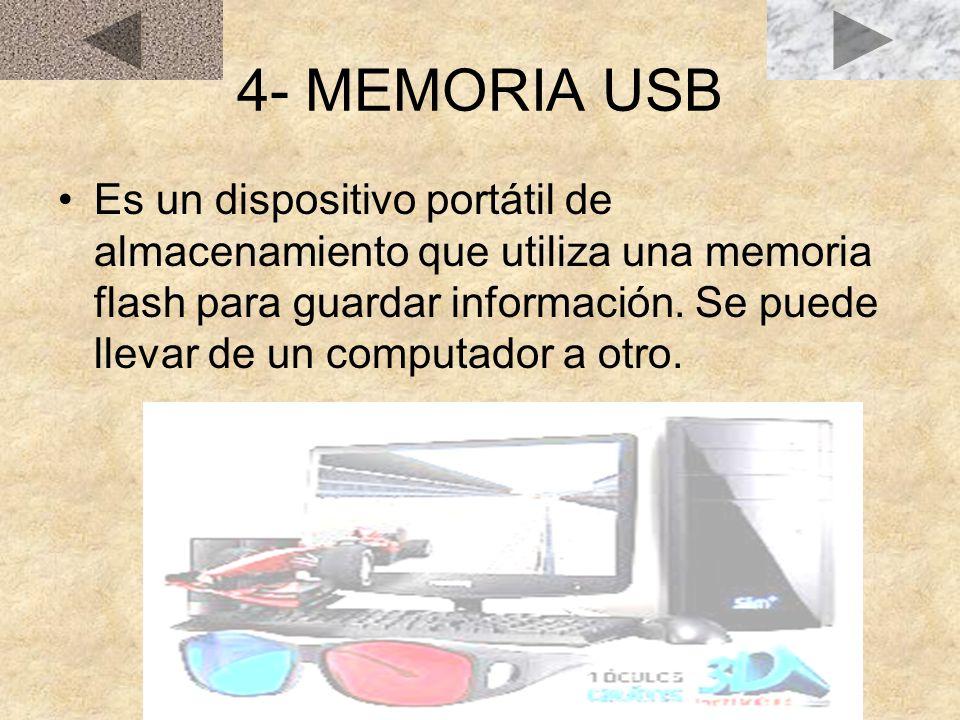 4- MEMORIA USB Es un dispositivo portátil de almacenamiento que utiliza una memoria flash para guardar información.