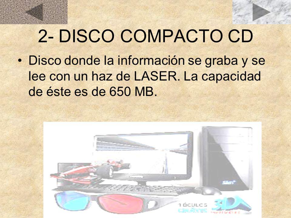 2- DISCO COMPACTO CD Disco donde la información se graba y se lee con un haz de LASER.