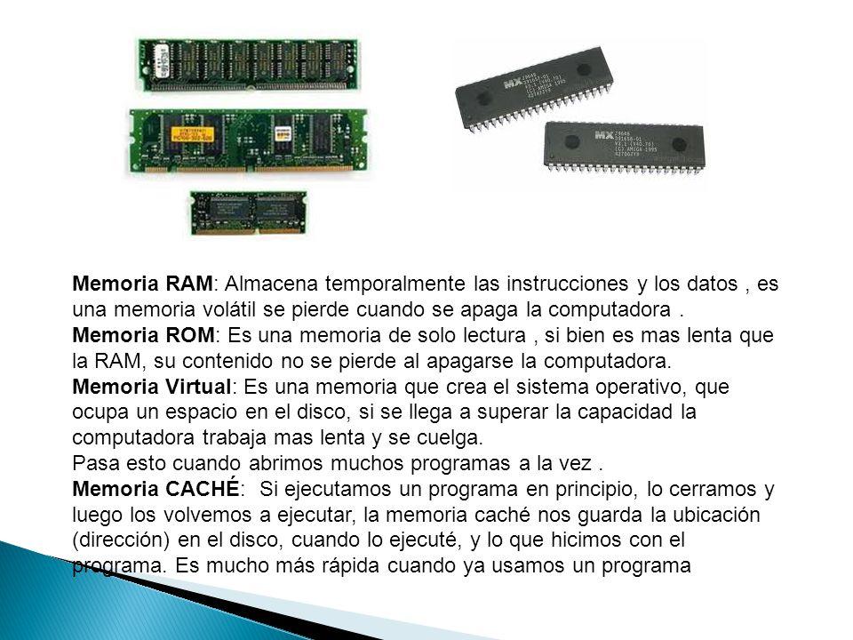 Memoria RAM: Almacena temporalmente las instrucciones y los datos, es una memoria volátil se pierde cuando se apaga la computadora.