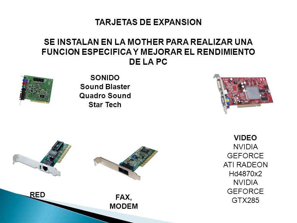 TARJETAS DE EXPANSION SE INSTALAN EN LA MOTHER PARA REALIZAR UNA FUNCION ESPECIFICA Y MEJORAR EL RENDIMIENTO DE LA PC SONIDO Sound Blaster Quadro Sound Star Tech RED FAX, MODEM VIDEO NVIDIA GEFORCE ATI RADEON Hd4870x2 NVIDIA GEFORCE GTX285