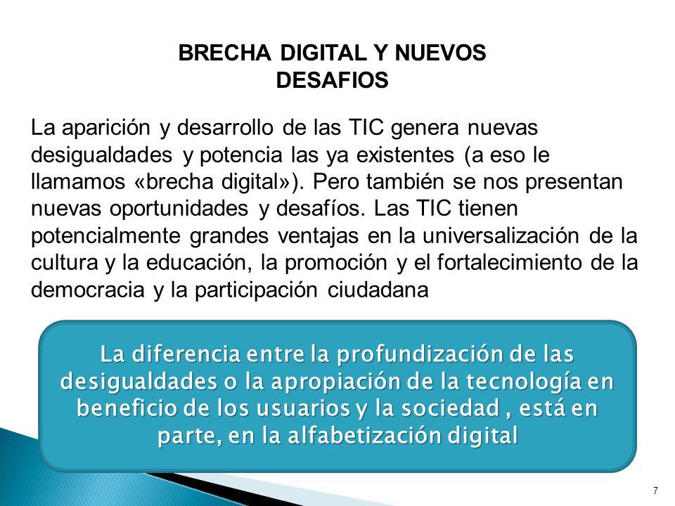 7 BRECHA DIGITAL Y NUEVOS DESAFIOS La aparición y desarrollo de las TIC genera nuevas desigualdades y potencia las ya existentes (a eso le llamamos «brecha digital»).