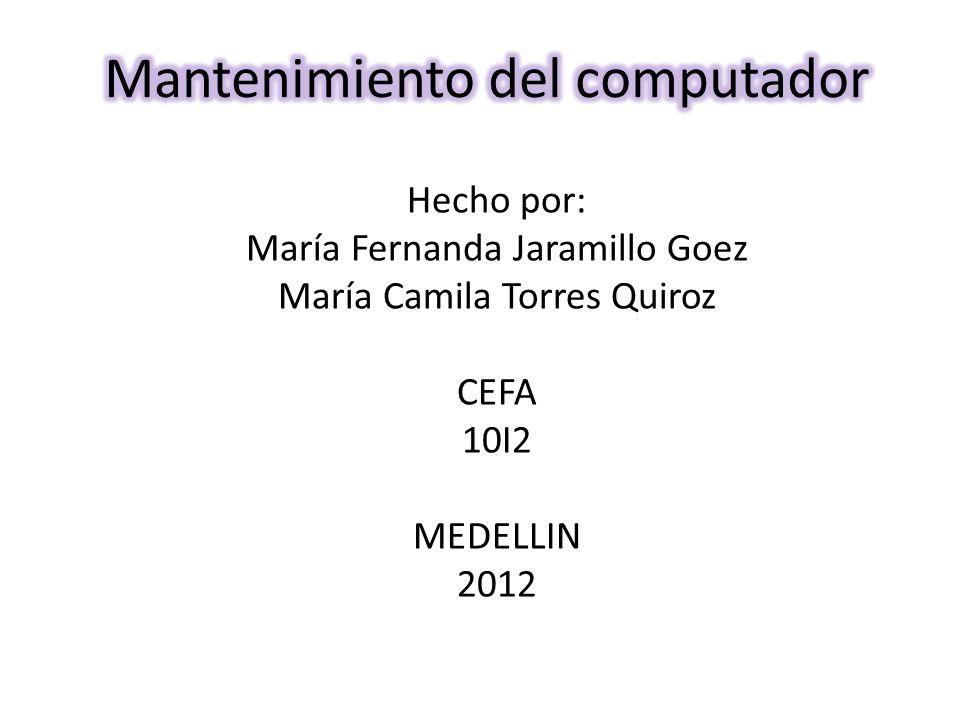 Hecho por: María Fernanda Jaramillo Goez María Camila Torres Quiroz CEFA 10I2 MEDELLIN 2012