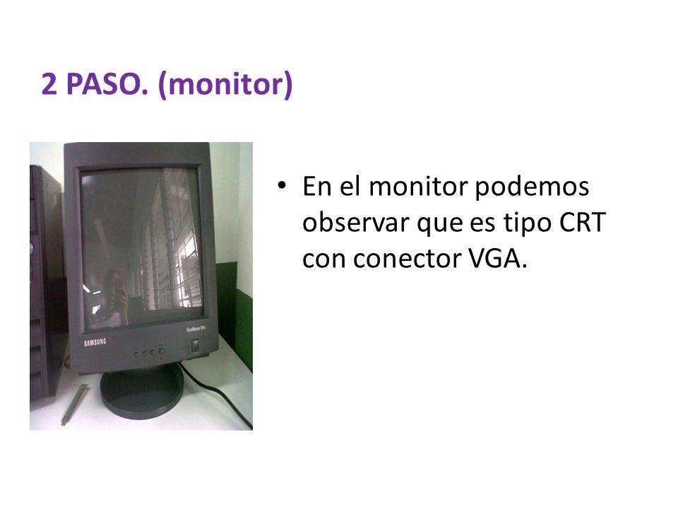 2 PASO. (monitor) En el monitor podemos observar que es tipo CRT con conector VGA.