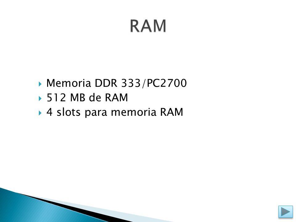  Memoria DDR 333/PC2700  512 MB de RAM  4 slots para memoria RAM