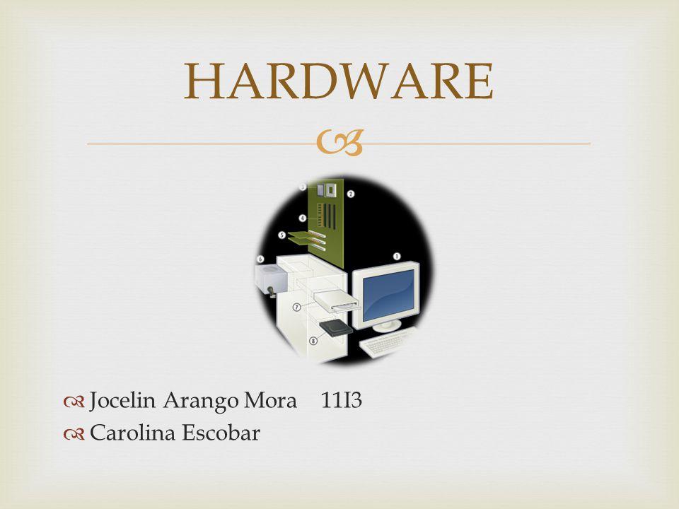  Jocelin Arango Mora 11I3  Carolina Escobar HARDWARE