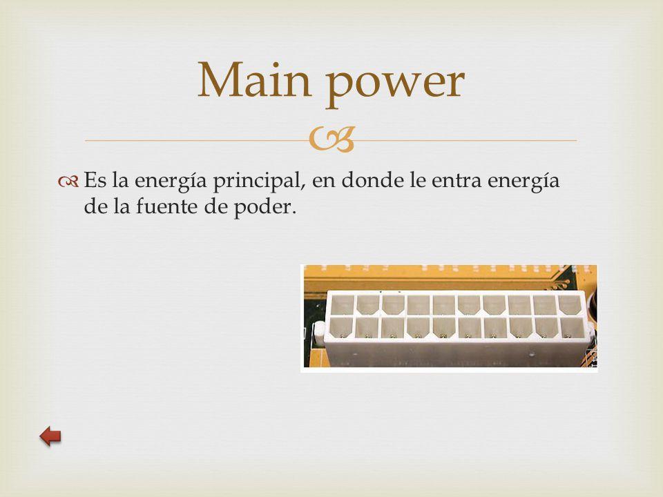  Es la energía principal, en donde le entra energía de la fuente de poder. Main power