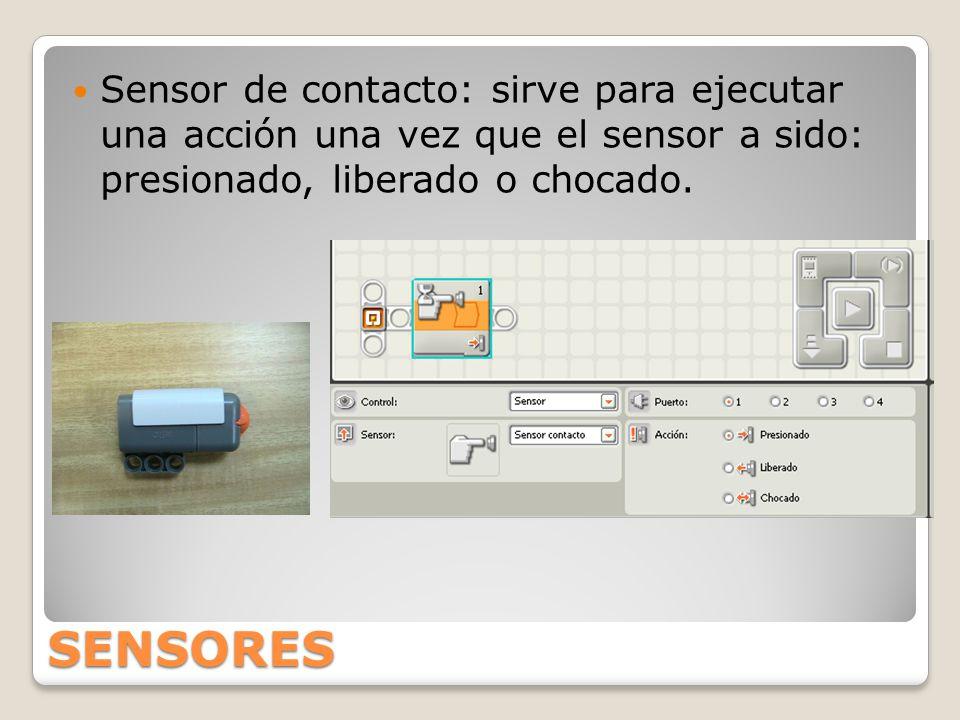 SENSORES Sensor de contacto: sirve para ejecutar una acción una vez que el sensor a sido: presionado, liberado o chocado.