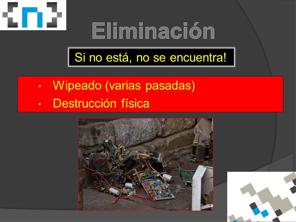 Wipeado (varias pasadas) Destrucción física Si no está, no se encuentra!