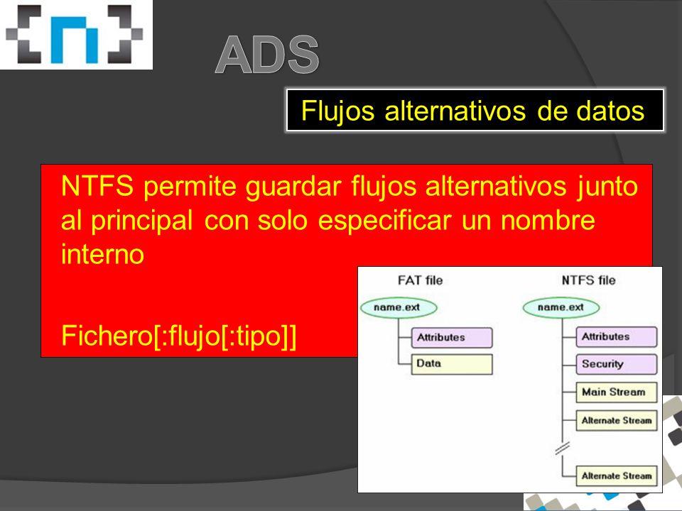 Flujos alternativos de datos NTFS permite guardar flujos alternativos junto al principal con solo especificar un nombre interno Fichero[:flujo[:tipo]]