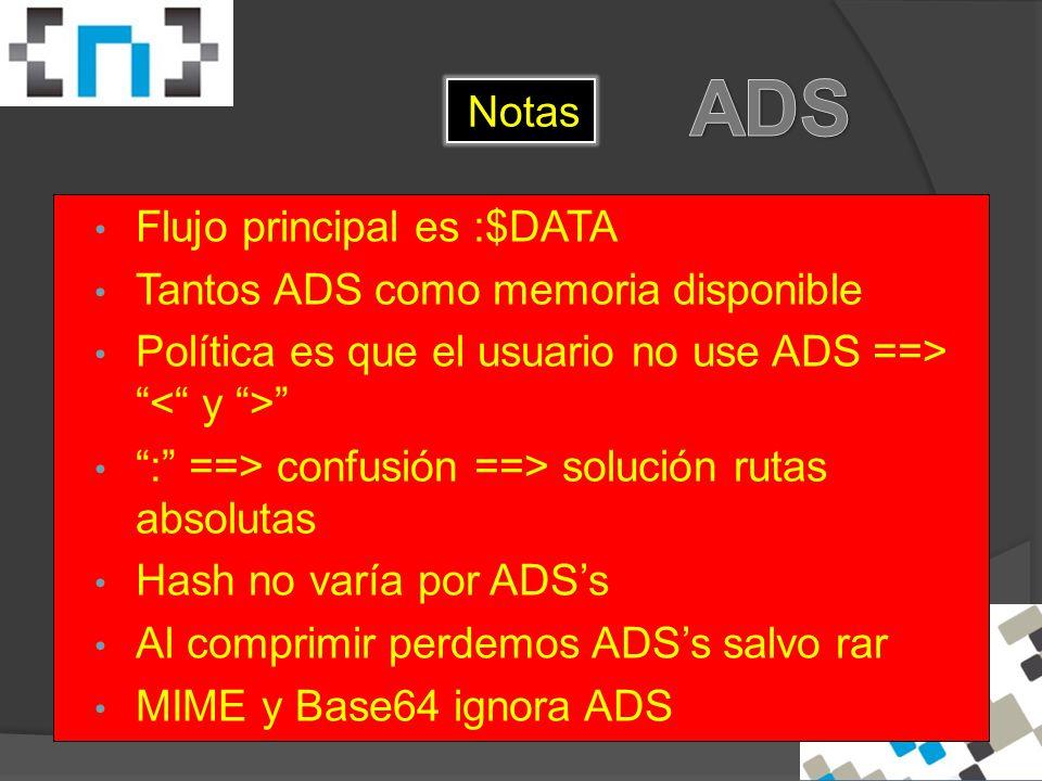 Notas Flujo principal es :$DATA Tantos ADS como memoria disponible Política es que el usuario no use ADS ==> : ==> confusión ==> solución rutas absolutas Hash no varía por ADS's Al comprimir perdemos ADS's salvo rar MIME y Base64 ignora ADS