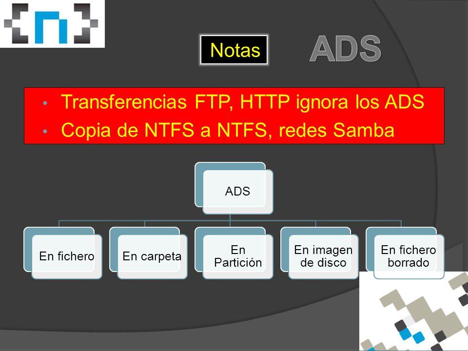 Notas Transferencias FTP, HTTP ignora los ADS Copia de NTFS a NTFS, redes Samba ADSEn ficheroEn carpeta En Partición En imagen de disco En fichero borrado