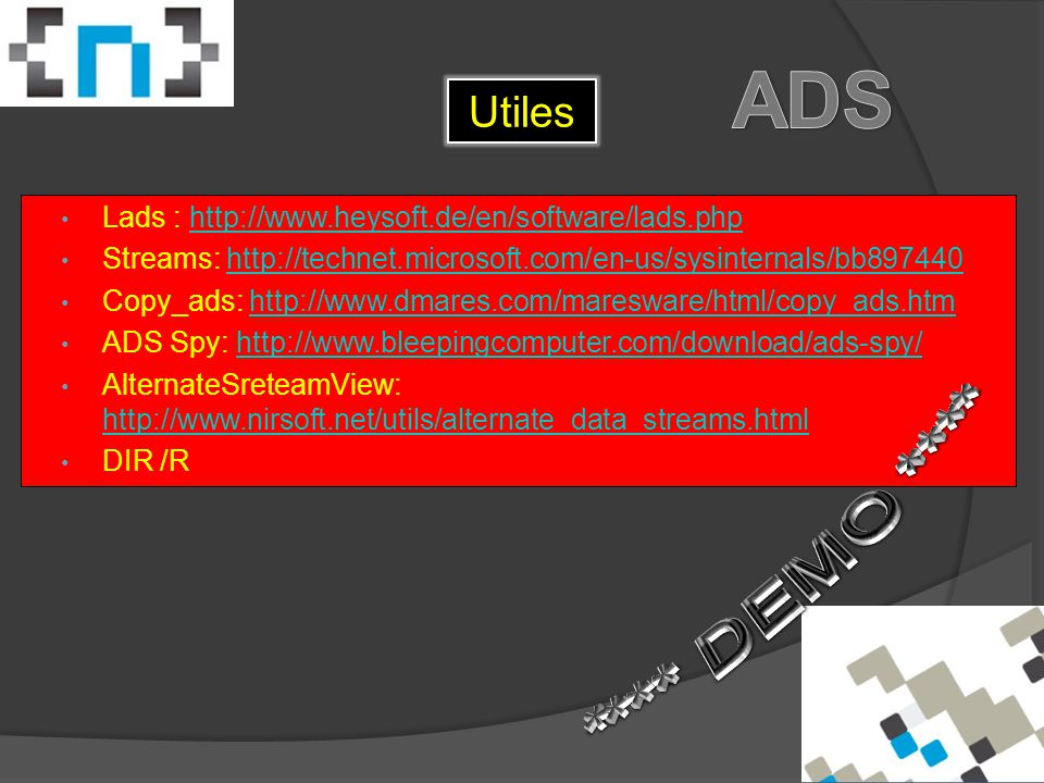 Utiles Lads : http://www.heysoft.de/en/software/lads.phphttp://www.heysoft.de/en/software/lads.php Streams: http://technet.microsoft.com/en-us/sysinternals/bb897440http://technet.microsoft.com/en-us/sysinternals/bb897440 Copy_ads: http://www.dmares.com/maresware/html/copy_ads.htmhttp://www.dmares.com/maresware/html/copy_ads.htm ADS Spy: http://www.bleepingcomputer.com/download/ads-spy/http://www.bleepingcomputer.com/download/ads-spy/ AlternateSreteamView: http://www.nirsoft.net/utils/alternate_data_streams.html http://www.nirsoft.net/utils/alternate_data_streams.html DIR /R