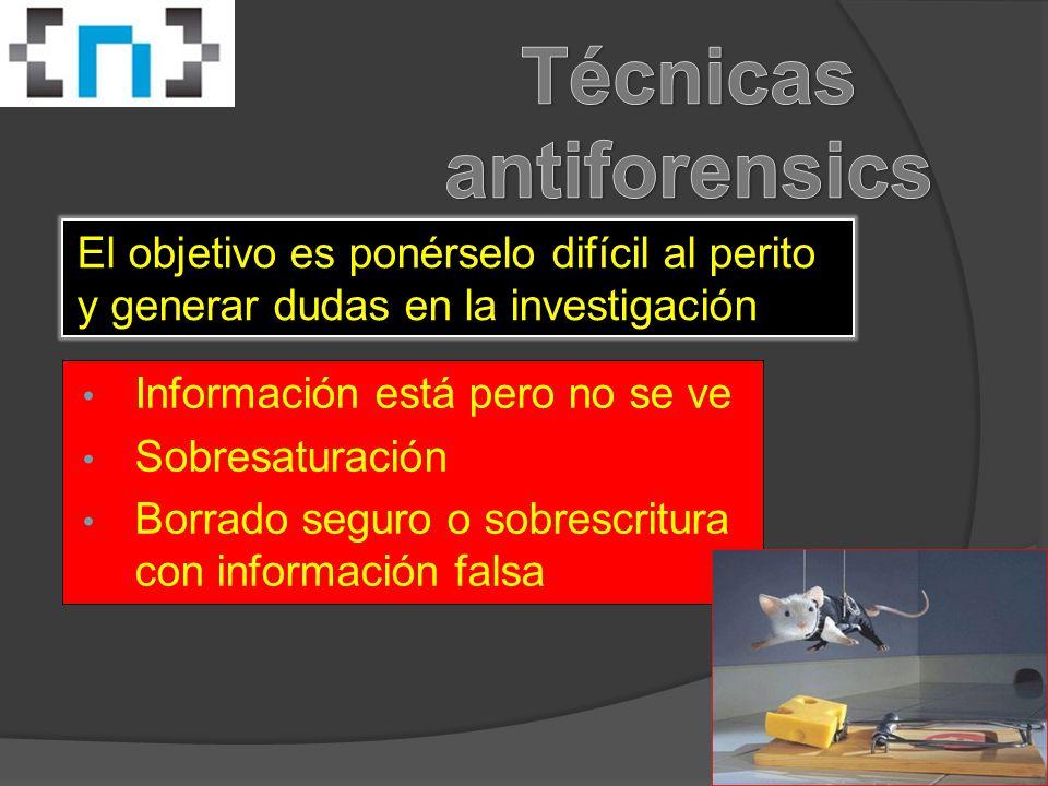 El objetivo es ponérselo difícil al perito y generar dudas en la investigación Información está pero no se ve Sobresaturación Borrado seguro o sobrescritura con información falsa