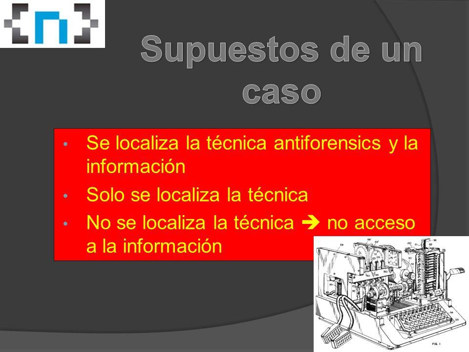 Se localiza la técnica antiforensics y la información Solo se localiza la técnica No se localiza la técnica  no acceso a la información