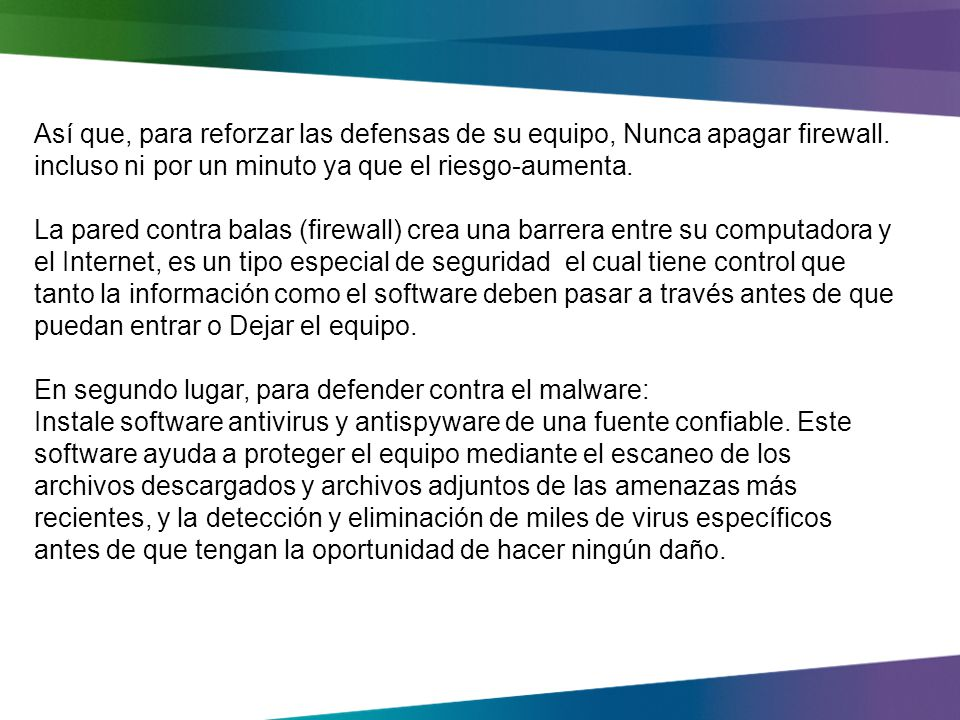 Fortalecer las defensas de tu ordenador Mantener el firewall ON Instalar software antimalware legítimo Mantenga al día el software automáticamente Step 1