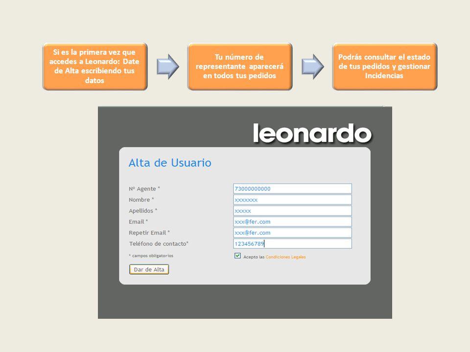 Si es la primera vez que accedes a Leonardo: Date de Alta escribiendo tus datos Tu número de representante aparecerá en todos tus pedidos Podrás consultar el estado de tus pedidos y gestionar Incidencias