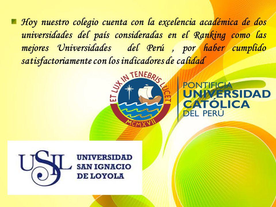 Hoy nuestro colegio cuenta con la excelencia académica de dos universidades del país consideradas en el Ranking como las mejores Universidades del Perú, por haber cumplido satisfactoriamente con los indicadores de calidad