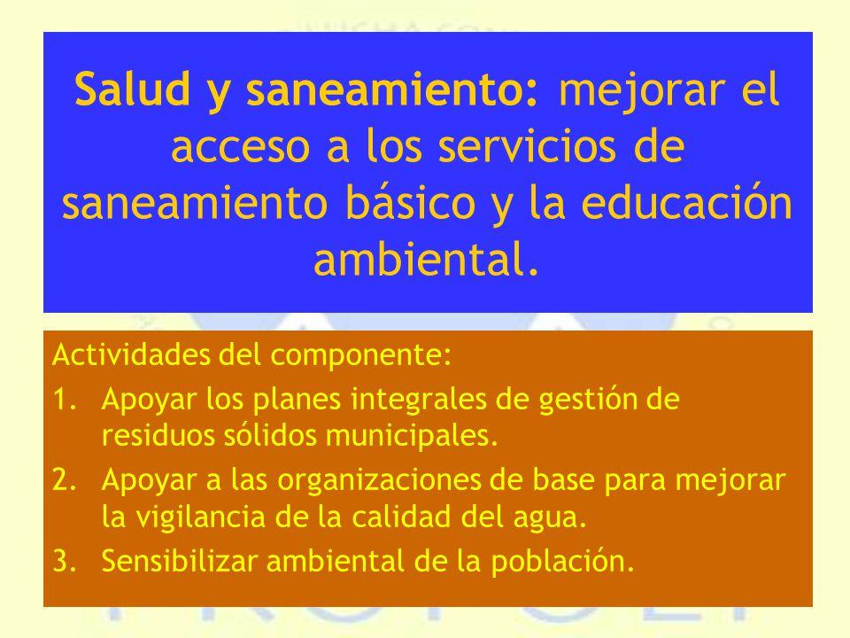 Salud y saneamiento: mejorar el acceso a los servicios de saneamiento básico y la educación ambiental.