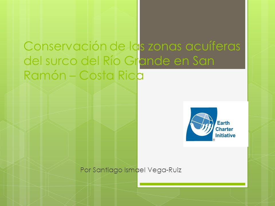 Conservación de las zonas acuíferas del surco del Río Grande en San Ramón – Costa Rica Por Santiago Ismael Vega-Ruiz