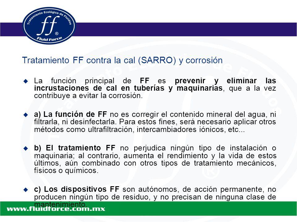   La función principal de FF es prevenir y eliminar las incrustaciones de cal en tuberías y maquinarias, que a la vez contribuye a evitar la corrosión.