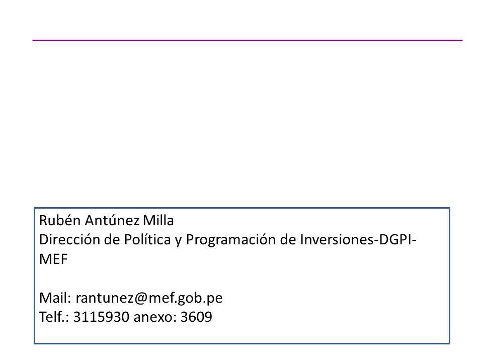 Rubén Antúnez Milla Dirección de Política y Programación de Inversiones-DGPI- MEF Mail: rantunez@mef.gob.pe Telf.: 3115930 anexo: 3609