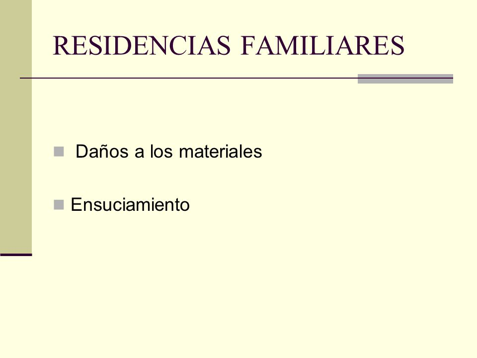 RESIDENCIAS FAMILIARES Daños a los materiales Ensuciamiento
