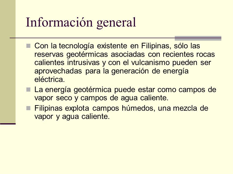 Información general Con la tecnología existente en Filipinas, sólo las reservas geotérmicas asociadas con recientes rocas calientes intrusivas y con el vulcanismo pueden ser aprovechadas para la generación de energía eléctrica.