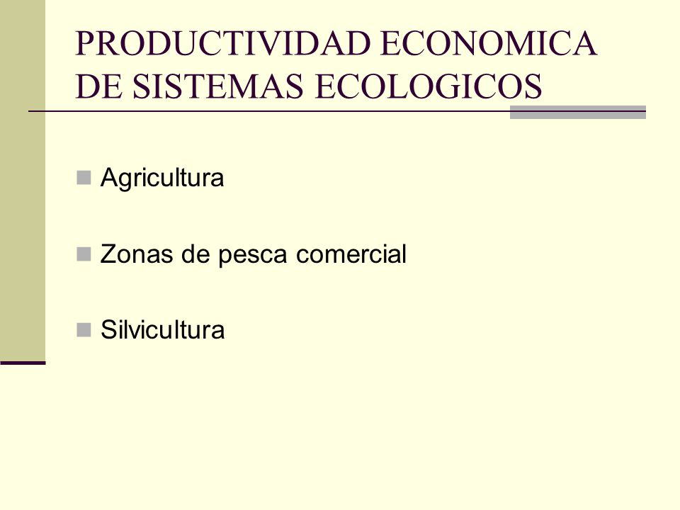 PRODUCTIVIDAD ECONOMICA DE SISTEMAS ECOLOGICOS Agricultura Zonas de pesca comercial Silvicultura