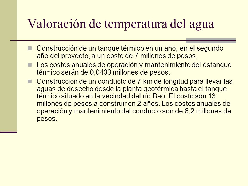 Valoración de temperatura del agua Construcción de un tanque térmico en un año, en el segundo año del proyecto, a un costo de 7 millones de pesos.