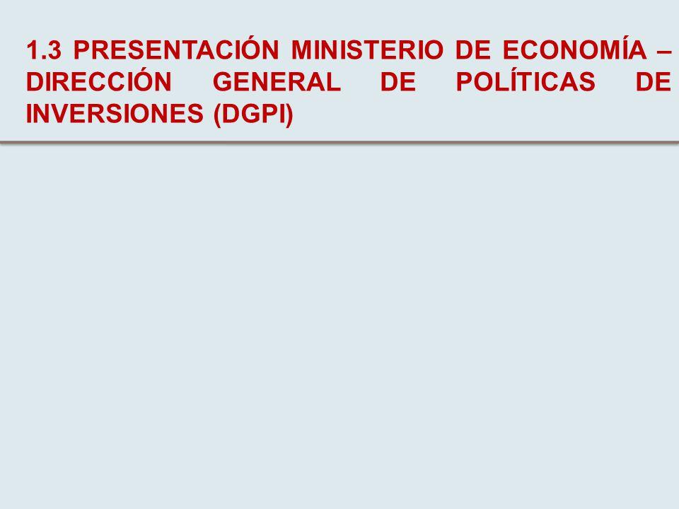 1.3 PRESENTACIÓN MINISTERIO DE ECONOMÍA – DIRECCIÓN GENERAL DE POLÍTICAS DE INVERSIONES (DGPI)