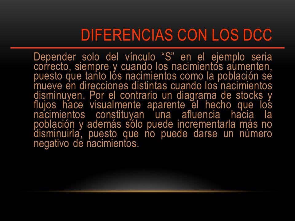 DIFERENCIAS CON LOS DCC Depender solo del vínculo S en el ejemplo seria correcto, siempre y cuando los nacimientos aumenten, puesto que tanto los nacimientos como la población se mueve en direcciones distintas cuando los nacimientos disminuyen.